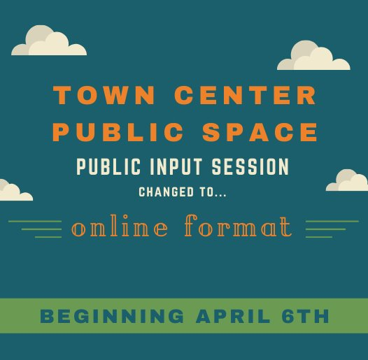 Town Center Public Space - On-Line Format - Beginning April 6, 2020