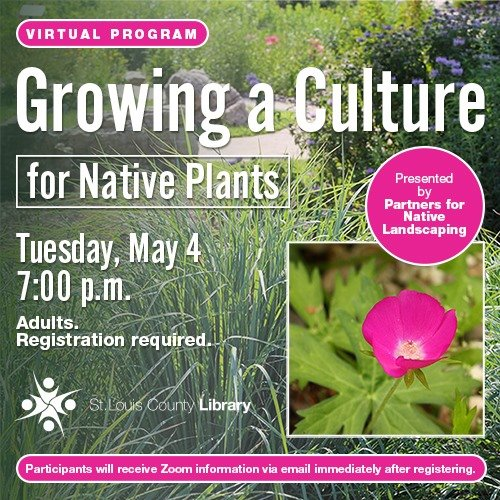 St. Louis County Library District - Growing a Culture for Native Plants - May 4, 2021
