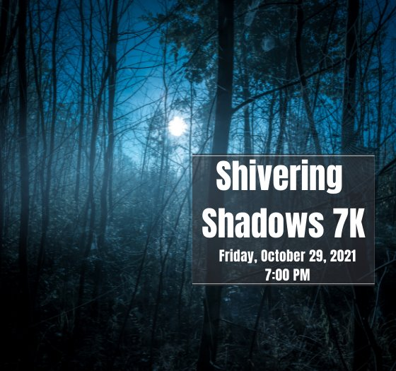 Shivering Shadows 7k - October 29, 2021 @ 7:oo p.m. - Don't be Afraid ... It's Fun!