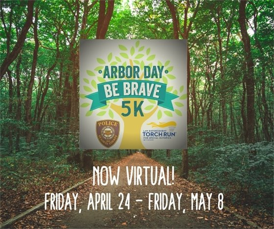 Arbor Day-Be Brave 5K - Now Virtual - April 24, 2020 through May 8, 2020