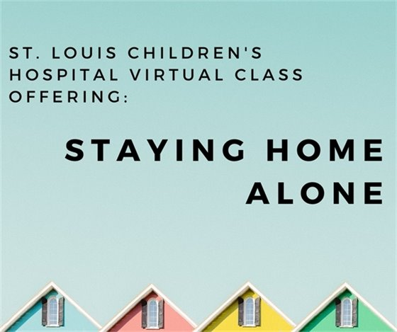 St. Louis Children's Hospital - Staying Home Alone